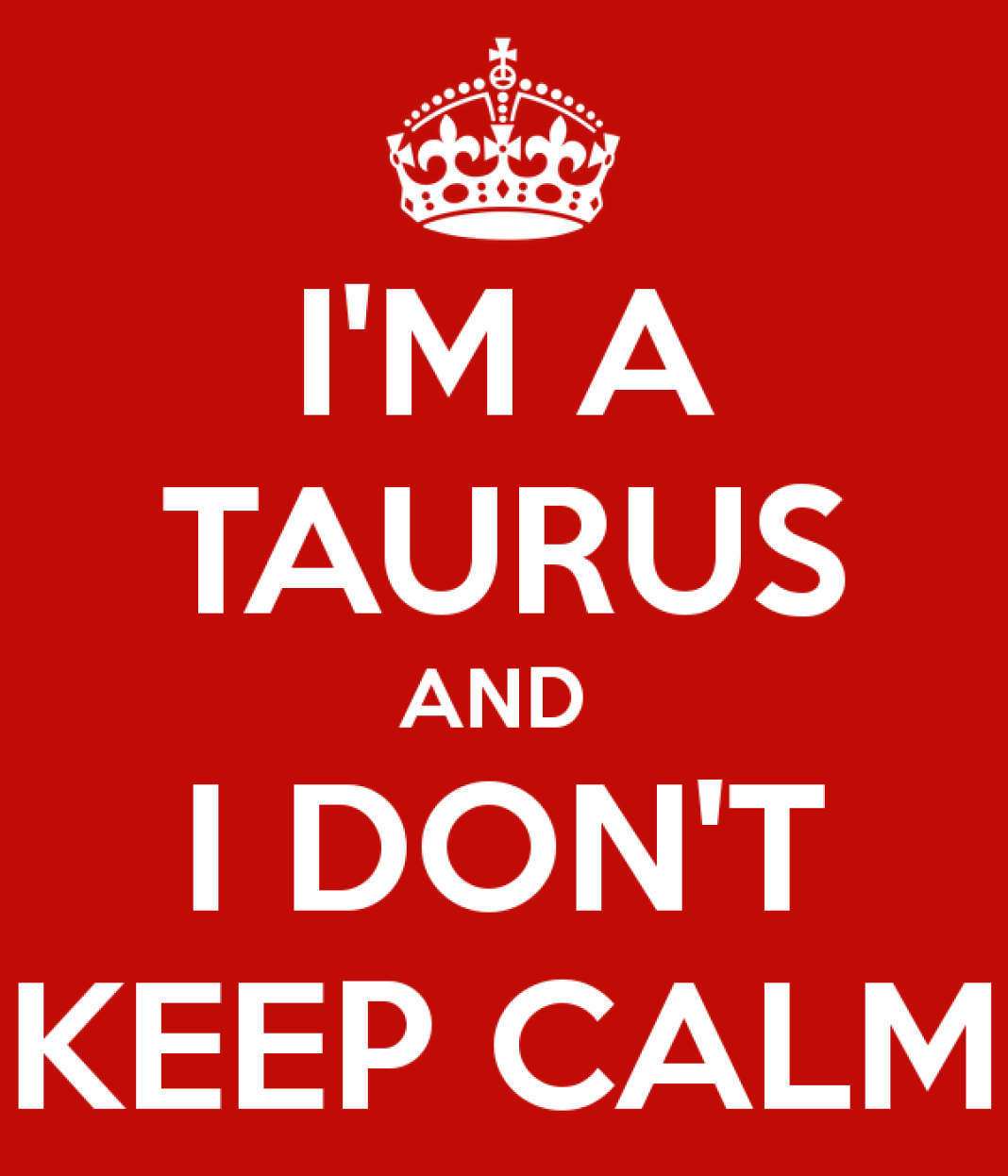 i-m-a-taurus-and-i-don-t-keep-calm-2